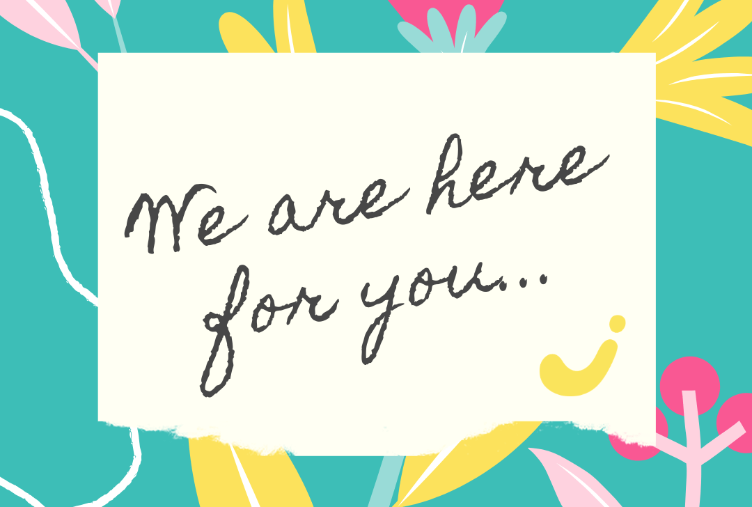 """A graphic with cursive text that reads, """"We are here for you...""""."""